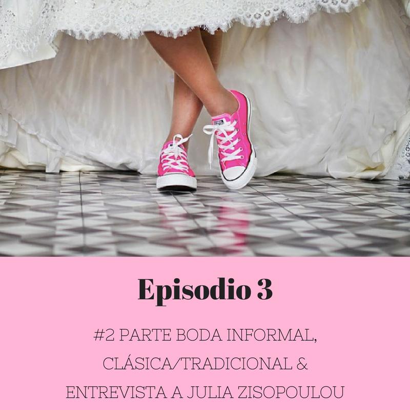 Episodio 3 – #2 Boda Informal, Clásica/tradicional & Entrevista a Julia Zisopoulou